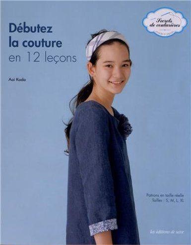 Débutez la couture en 12 leçons. Patrons en taille réelle. Tailles : S, M, L, XL.: Amazon.fr: Aio Koda, Mari Kobatake-Ginet: Livres
