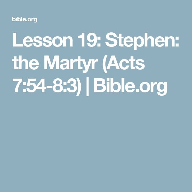 Lesson 19: Stephen: the Martyr (Acts 7:54-8:3) | Bible.org