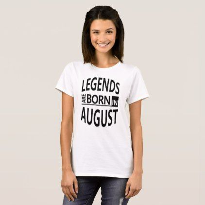 August Birthday Cool/Funny Gift - Legends are Born T-Shirt - #customizable create your own personalize diy