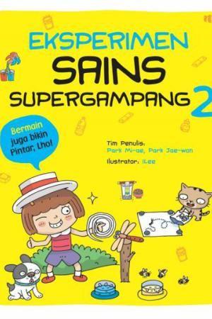 Eksperimen Sains Supergampang 2  Setelah membaca buku keren ini, kalian pasti bisa melakukan eksperimen sains supergampang seperti di bawah ini.