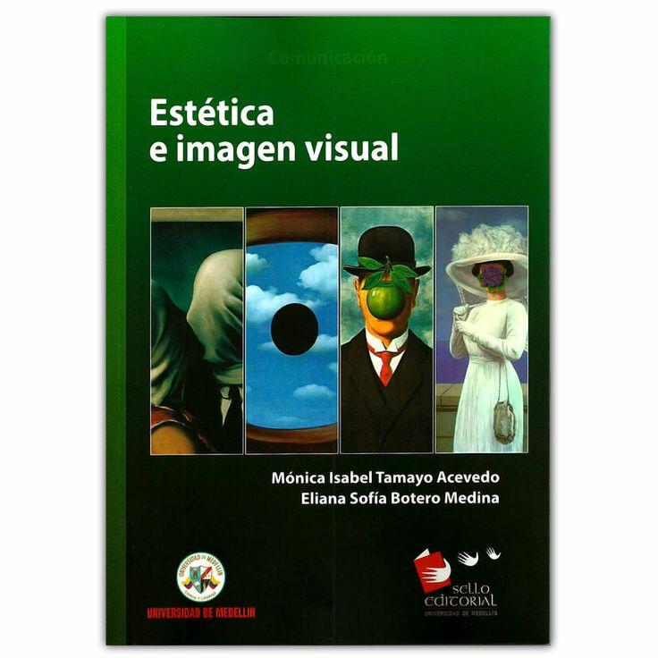 Estética e imagen visual - Universidad de Medellín http://www.librosyeditores.com/tiendalemoine/3593-estetica-e-imagen-visual-9789588815206.html Editores y distribuidores