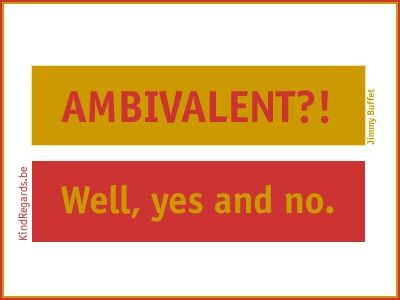 Ambivalent?! Well, yes and no