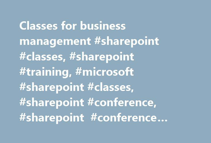 Classes for business management #sharepoint #classes, #sharepoint #training, #microsoft #sharepoint #classes, #sharepoint #conference, #sharepoint #conference #2015, #office #365 #classes http://texas.remmont.com/classes-for-business-management-sharepoint-classes-sharepoint-training-microsoft-sharepoint-classes-sharepoint-conference-sharepoint-conference-2015-office-365-classes/  # Choosing from more than 80 classes allows you to put together your own custom SharePoint and Office 365…
