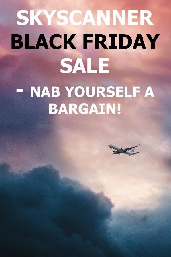 Save Money On Flights With Skyscanner For Black Friday Skyscanner Budget Travel Tips Traveling By Yourself