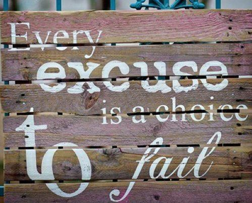 Excuse=Fail: Diy Ideas, Noexcuses, Weather Wood, Remember This, Choice, Wood Signs, No Excuses, Inspiration Quotes, Old Pallets