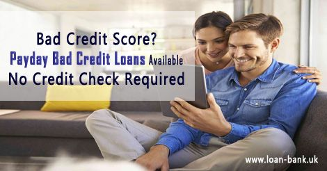 Bad Credit Score? In case when you are out of funds and seeking for a cash then visit at Loan Bank and get Payday Bad Credit Loans with No Credit Check in UK, hassle free loans are available here, click to apply for Payday Loans for Bad Credit People http://goo.gl/Z4G9iE