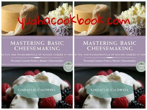 Download ebook Mastering Basic Cheesemaking : The Fun and Fundamentals of Making Cheese at Home
