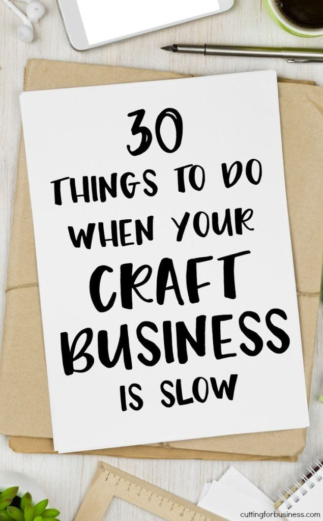30 Things to Do When Your Craft Business is Slow - A great read for Silhouette Portrait or Cameo and Cricut Explore or Maker crafters -  http://cuttingforbusiness.com/2018/02/22/30-things-to-do-when-your-craft-business-is-slow/