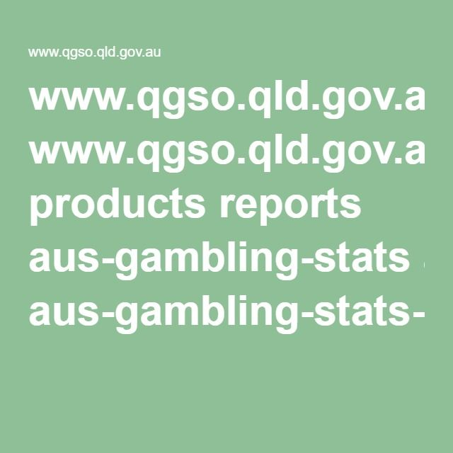 www.qgso.qld.gov.au products reports aus-gambling-stats aus-gambling-stats-30th-edn.pdf