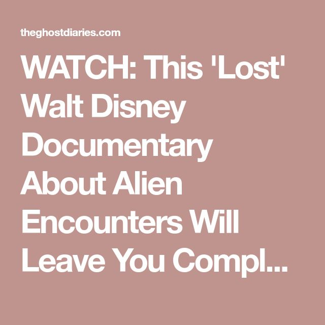 WATCH: This 'Lost' Walt Disney Documentary About Alien Encounters Will Leave You Completely Shocked | The Ghost Diaries