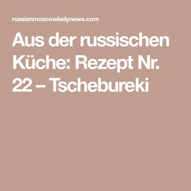 Aus der russischen Küche: Rezept Nr. 22 – Tschebureki
