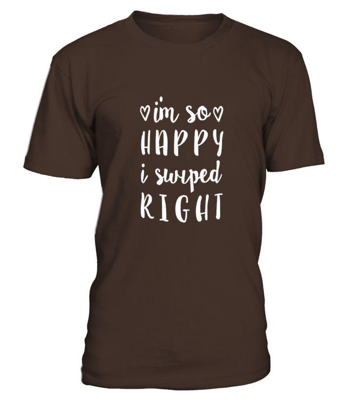 Im So Happy I Swiped Right  #gift #idea #shirt #image #music #guitar #sing #art #mugs #new #tv #cool  #girlfriend #woman #girl #wife