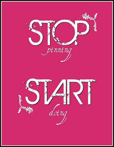stop pinning, start doing