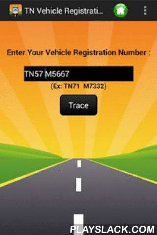 TN Vehicle Registration Check  Android App - playslack.com , TN Vehicle Registration Check is the unofficial Vehicle information application. Just Enter the Vehicle Registration Number....You can see the RTO (Regional Transport Office) Details.In this application you can find below things:----------------------------------------------* See the RTO address, Contact number and Email.* Call Option (click the RTO contact number, directly go to call).* Direct Email Option.* Old registration…