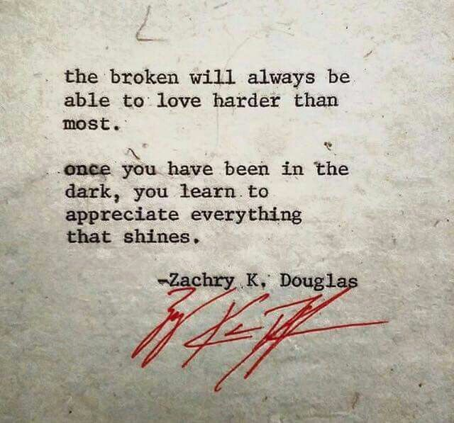 The broken will always be able to love harder than most; Zachary K. Douglas