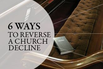 6 Ways to Reverse a Church Decline                                                                                                                                                     More