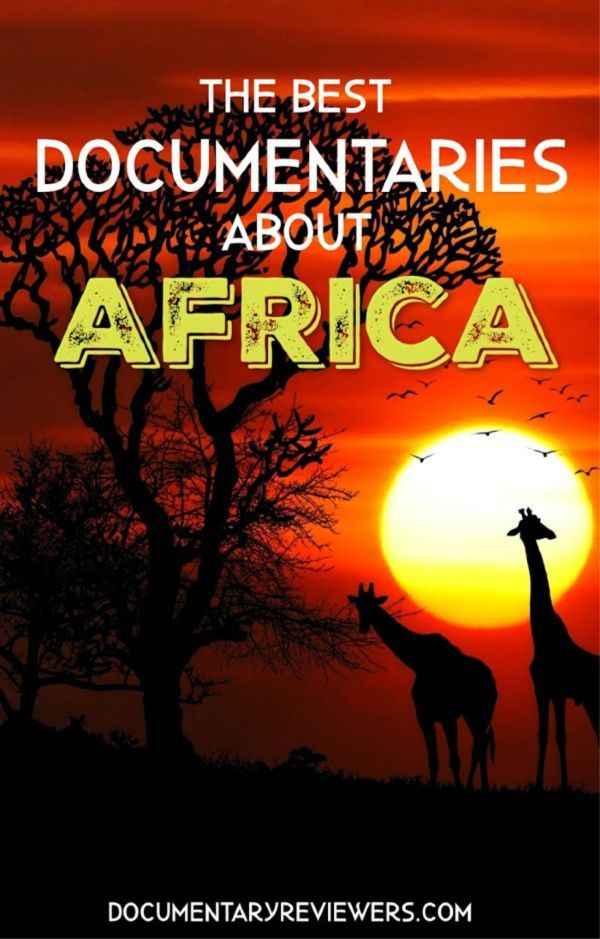 The 8 Best Documentaries About Africa Best Documentaries