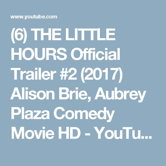 (6) THE LITTLE HOURS Official Trailer #2 (2017) Alison Brie, Aubrey Plaza Comedy Movie HD - YouTube