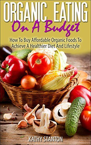 Organic Eating On A Budget: How To Buy Affordable Organic Foods To Achieve A Healthier Diet And Lifestyle (Healthy Living Book 5) - http://goodvibeorganics.com/organic-eating-on-a-budget-how-to-buy-affordable-organic-foods-to-achieve-a-healthier-diet-and-lifestyle-healthy-living-book-5/