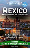 The Mexico Expat Retirement and Escape Guide The Tell-It-Like-It-Is Guide to Start Over in Mexico 2018 Edition: Including: Retire in Antigua Guatemala by Claude Acero (Author) #Kindle US #NewRelease #Travel #eBook #ad