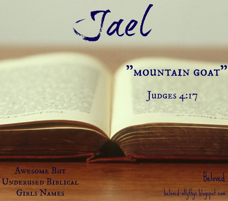 Beloved Baby Names: Jael is a strong name! Awesome but Underused Girls Names In the Bible