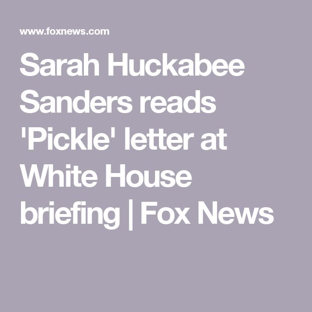 Sarah Huckabee Sanders reads 'Pickle' letter at White House briefing | Fox News