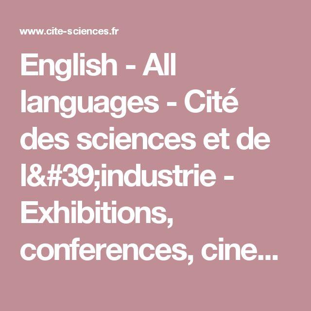 English - All languages - Cité des sciences et de l'industrie - Exhibitions, conferences, cinemas, cultural activities for children, parents, families - Paris