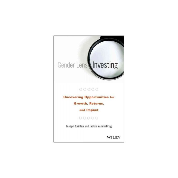 Gender Lens Investing : Uncovering Opportunities for Growth, Returns, and Impact (Hardcover) (Joseph