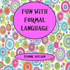 Fun With Formal Language is a playful way to introduce the idea of formal language as opposed to informal, slang, or text-speak.    The activities ...
