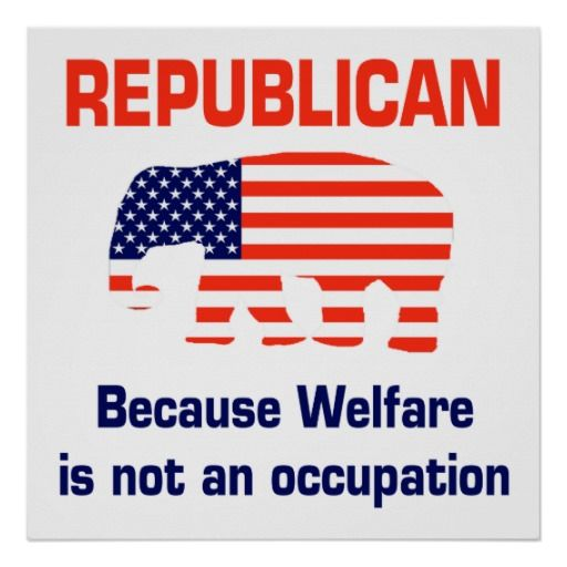 Superior Republican   Because Welfare Is Not An Occupation Poster Part 14
