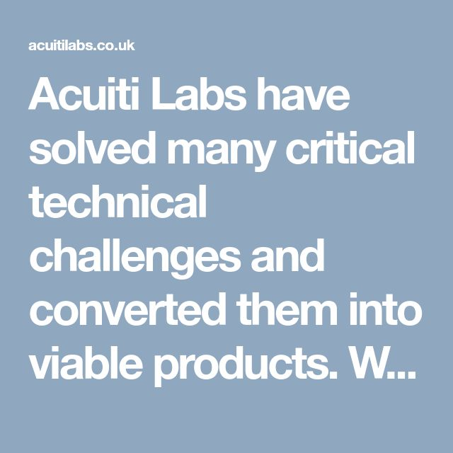 Acuiti Labs have solved many critical technical challenges and converted them into viable products. We also provide innovative solutions to start-up and also early stage companies to develop their Minimum Viable Products (MVP) >> http://acuitilabs.co.uk/technology-consulting/