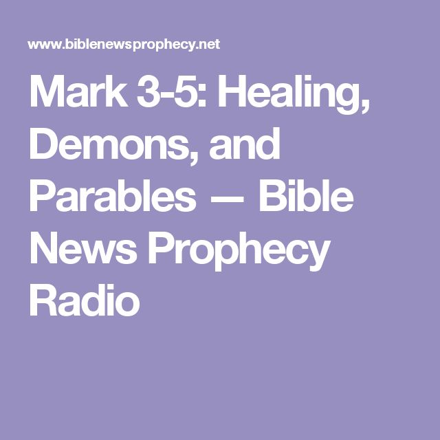 Mark 3-5: Healing, Demons, and Parables — Bible News Prophecy Radio
