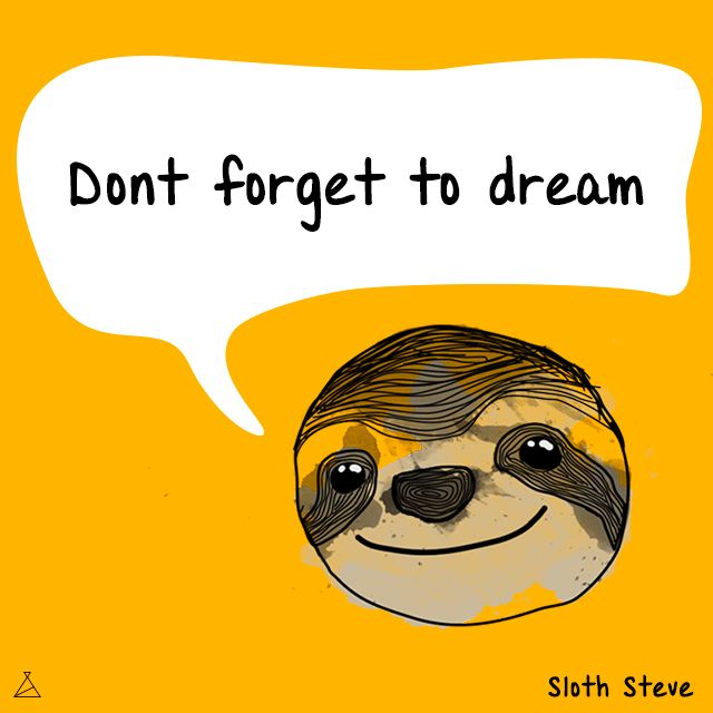 Dream! !#sloth # #art #steve #yellow #beauty #love #nature #selfie #life #smile #friend #quote #funny #cool #motivation #energy #moment #animal #joy #boy #girl #happy #illustration #amazing #picture #rainbow #fun