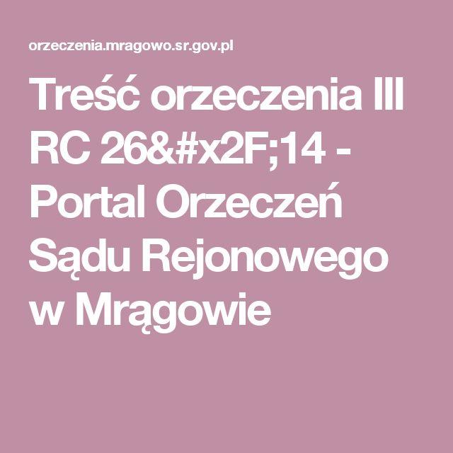 Treść orzeczenia III RC 26/14 - Portal Orzeczeń Sądu Rejonowego w Mrągowie