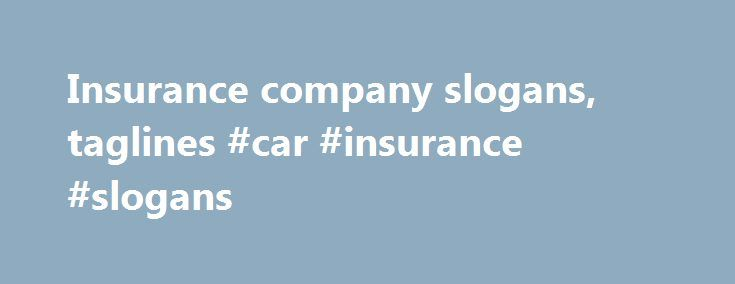 Insurance company slogans, taglines #car #insurance #slogans http://ireland.nef2.com/insurance-company-slogans-taglines-car-insurance-slogans/  # Insurance company slogans State Farm Insurance Company Slogans: For all the nevers in life, State Farm is there. Get to a better State. Like a good neighbor, State Farm is there. Allstate Insurance Company Taglines: You're in good hands. Good hands for the good life. You�re in good hands with Allstate. MetLife Slogans: I can do this. Guarantees for…
