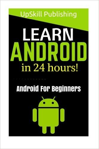 Android: Android Programming And Android App Development For Beginners: (Learn How To Program Android Apps, How To Develop Android Applications Through Java Programming, Android For Dummies): UpSkill Publishing: 9781534746183: Amazon.com: Books