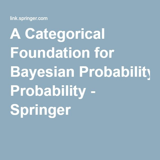 A Categorical Foundation for Bayesian Probability - Springer