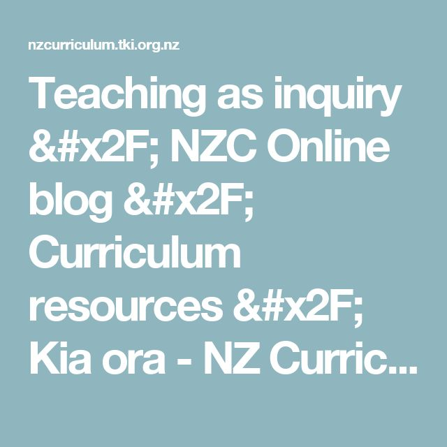 Teaching as inquiry / NZC Online blog / Curriculum resources / Kia ora - NZ Curriculum Online