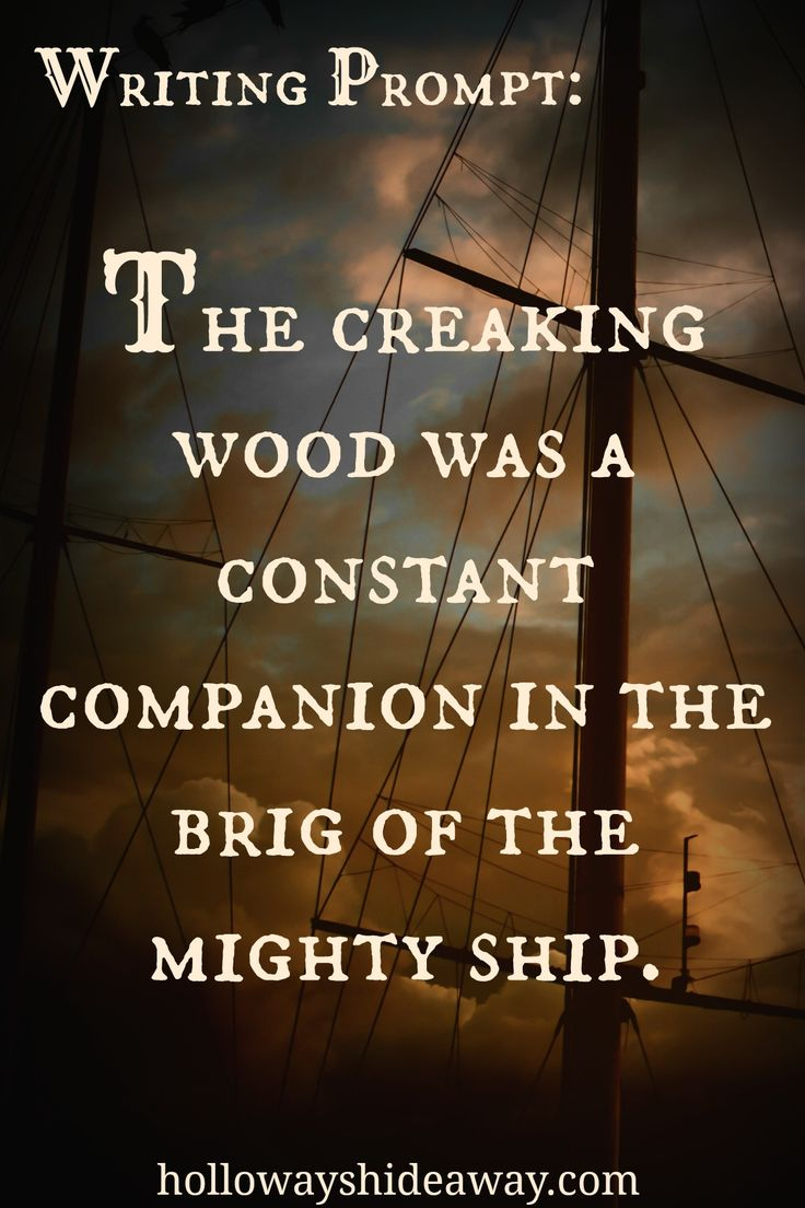 Writing Prompts for Settings-November 2016-The creaking wood was a constant companion in the brig of the mighty ship.