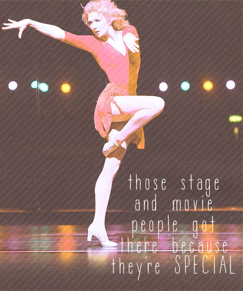 """Those stage and movie people got there because they're special."" - A Chorus Line"