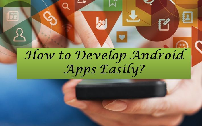 How to #Develop #AndroidApps Easily? –  #mobileapps #app #AppDevelopment