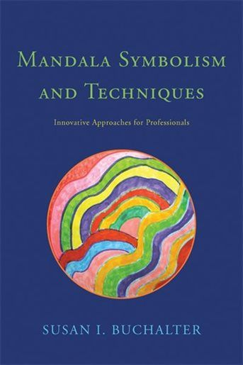 Mandala Symbolism and Techniques: Innovative Approaches for Professionals by Susan I. Buchalter