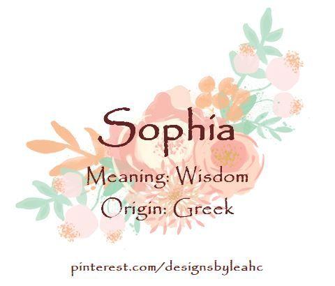 Baby Girl Name: Sophia. Meaning: Wisdom. Origin: Greek.