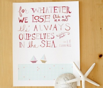 """For whatever we lose (like a you or a me), it's always ourselves we find in the sea.""   Found At Sea Print"