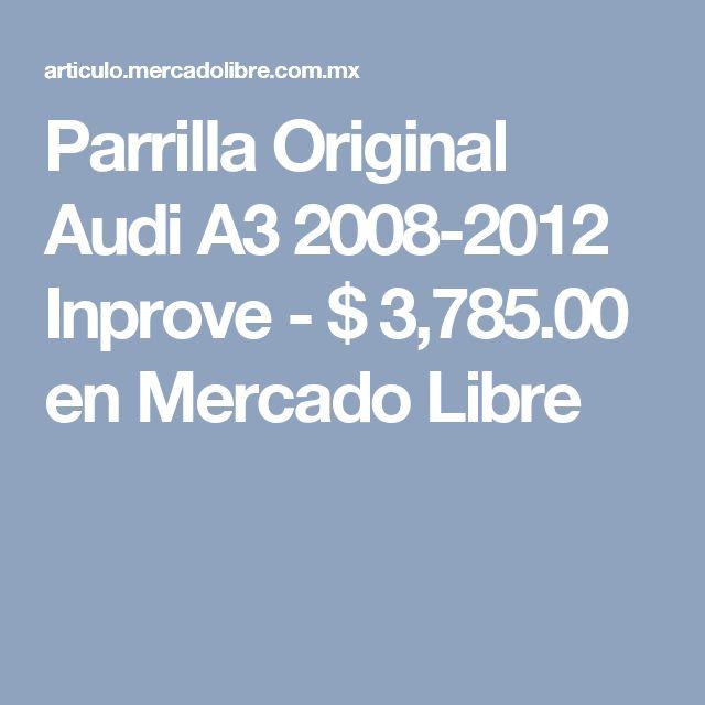Parrilla Original Audi A3 2008-2012 Inprove - $ 3,785.00 en Mercado Libre
