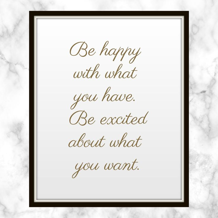Be happy with what you have. Be excited about what you want. - Alan Cohen - Quote - Print - Be Happy - What you have - Being Happy