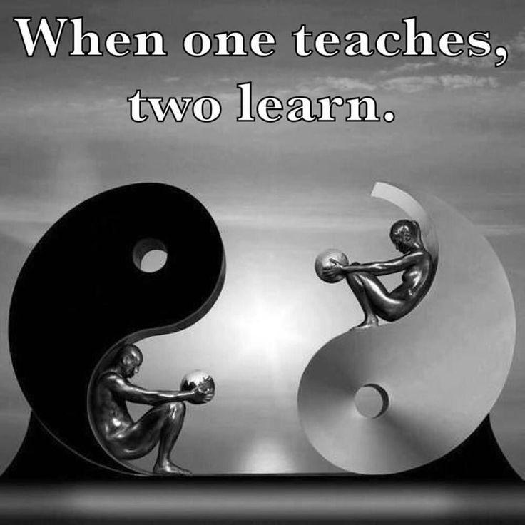 Yin Yang, balance. When one teaches, two learn.