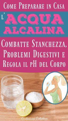 Come Preparare in Casa l'Acqua Alcalina per Combattere Stanchezza, Problemi Digestivi e Regolare il pH del Corpo