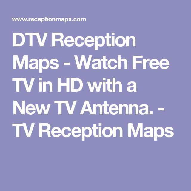 DTV Reception Maps - Watch Free TV in HD with a New TV Antenna. - TV Reception Maps