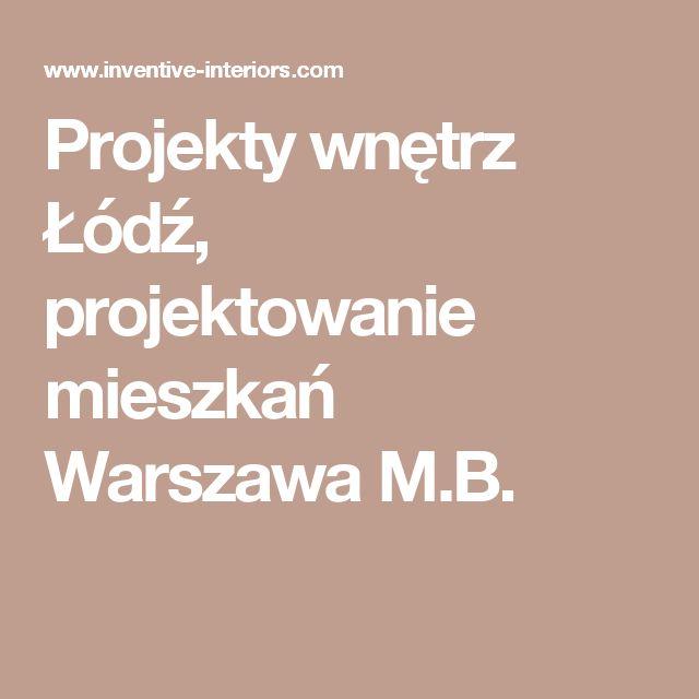 Projekty wnętrz Łódź, projektowanie mieszkań Warszawa M.B.
